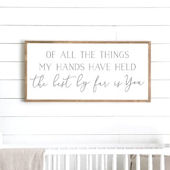 Of All the Things My Hands Wooden Wall Sign