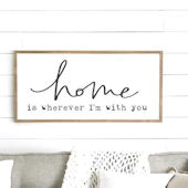 Home is Wherever I Am With You Wooden Wall Sign