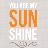 You Are My Sunshine Tan Posters That Stick